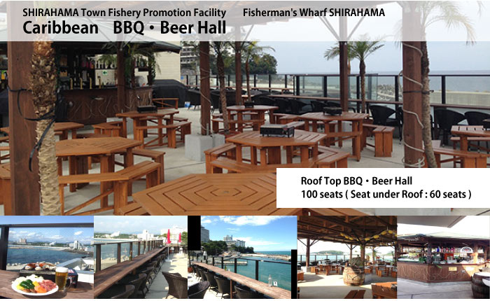 SHIRAHAMA Town Fishery Promotion Facility Fisherman's Wharf SHIRAHAMA Caribbean BBQ ・Beer Hall Roof Top BBQ ・ Beer Hall 100 seats ( Seat under Roof : 60 seats )